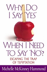 Why Do I Say Yes When I Need to Say No?: Overcoming the Trap of Temptation