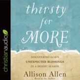 Thirsty for More: Discovering God's Unexpected Blessings in a Desert Season - unabridged audiobook on CD