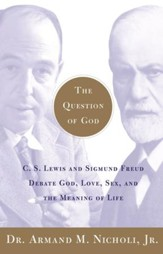 The Question of God: C.S. Lewis and Sigmund Freud Debate God, Love, Sex, and the Meaning of Life - eBook
