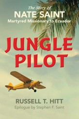 Jungle Pilot: The Story of Nate Saint, Martyred Missionary to Ecuador - eBook