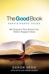 The Good Book Participant's Guide: 40 Chapters That Reveal the Bible's Biggest Ideas - eBook