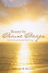 Beauty by Divine Design: You Are Already Beautiful! Stop Trying. - eBook
