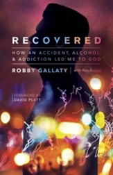 Recovered: How an Accident, Alcohol, and Addiction Led Me to God
