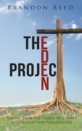 The Eden Project: Taking Back the Cross of Christ in Colleges and Universities - eBook