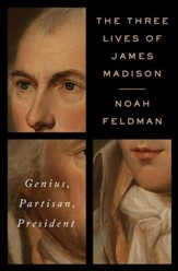 The Three Lives of James Madison: Genius, Partisan, President - eBook