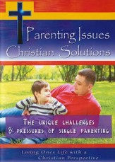 Parenting Issues Christian Solutions: The Unique Challenges & Pressures of Single Parenting DVD