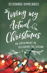 Loving My Actual Christmas: An Experiment in Relishing the Season - eBook