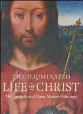 The Illuminated Life of Christ: Gospel Passages and Great Master Paintings