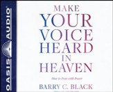 Make Your Voice Heard in Heaven: How to Pray with Power - unabridged audiobook edition on CD