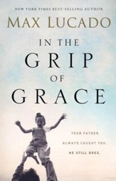 In the Grip of Grace: Your Father Always Caught You. He Still Does. - Slightly Imperfect