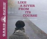 Like a River From Its Course - unabridged audiobook edition on CD