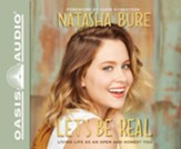 Let's Be Real: Living Life as an Open and Honest You - unabridged audiobook edition on CD