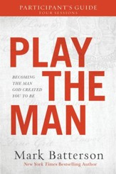 Play the Man Participant's Guide: Becoming the Man God Created You to Be - eBook