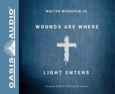 Wounds Are Where Light Enters: Stories of God's Intrusive Grace - unabridged audiobook on CD