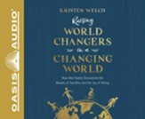 Raising World Changers in a Changing World: How One Family Discovered the Beauty of Sacrifice and the Joy of Giving - unabridged audiobook on CD