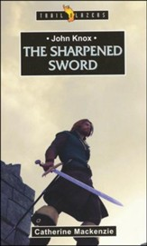 John Knox: The Sharpened Sword