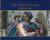 A Biblical Tour Through the Sistine Chapel: Celebrating 500 Years Under the Ceiling of Michelangelo