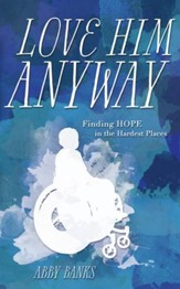 Love Him Anyway: Finding Hope in the Hardest Places - eBook