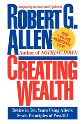 Creating Wealth: Retire in Ten Years Using Allen's Seven Principles of Wealth - eBook