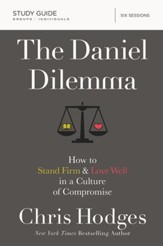 The Daniel Dilemma Study Guide: How to Stand Firm and Love Well in a Culture of Compromise - eBook