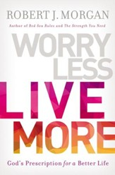 Worry Less, Live More: God's Prescription for a Better Life - eBook