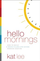 Hello Mornings: How to Build a Grace-Filled, Life-Giving Morning Routine - eBook