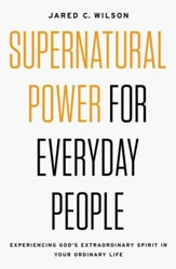 Supernatural Power for Everyday People: Experiencing God's Extraordinary Spirit in Your Ordinary Life - eBook