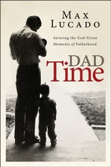 Dad Time: Savoring the God Given Moments of Fatherhood - Slightly Imperfect