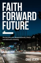 Faith Forward Future: Moving Past Your Disappointments, Delays, and Destructive Thinking - eBook