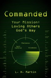 Commanded: Your Mission-Loving Others God's Way
