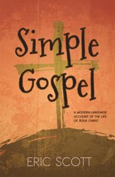 Simple Gospel: A Modern Language Account of the Life of Jesus Christ