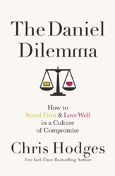The Daniel Dilemma: How to Stand Firm and Love Well in a Culture of Compromise - eBook