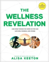 The Wellness Revelation: Lose What Weighs You Down So You Can Love God, Yourself, and Others - eBook