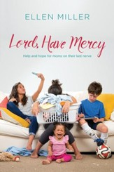 Lord, Have Mercy: Help and Hope for Moms on Their Last Nerve - eBook