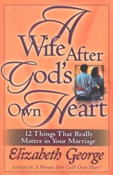 A Wife After God's Own Heart: 12 Things That Really Matter in Your Marriage (slightly imperfect)