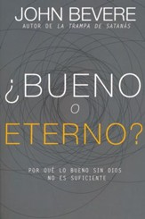 ¿Bueno o Eterno?: Por Qué Lo Bueno Sin Dios No Es    Suficiente (Good or God?: Why Good without God Isn't Enough)