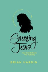 Sneezing Jesus: How God Redeems Our Humanity - eBook