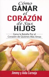 Cómo Ganar el Corazón de sus Hijos  (How to Win Back the Hearts of Your Children)