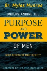 Understanding The Purpose and Power of Men: God's Design for Male Identity (Expanded Edition)