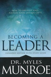 Becoming a Leader: How to Develop and Release Your Unique Gifts--Expanded Edition with Study Guid
