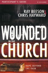 Wounded in the Church: Hope Beyond the Pain, Participant's Guide