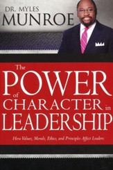 The Power of Character in Leadership: How Values, Morals, Ethics, and Principles Affect Leaders / Alternate