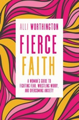 Fierce Faith: A Woman's Guide to Fighting Fear, Wrestling Worry, and Overcoming Anxiety - eBook