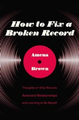How to Fix a Broken Record: Thoughts on Vinyl Records, Awkward Relationships, and Learning to Be Myself - eBook