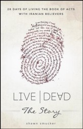 Live|Dead - The Story: 28 Days of Living the Book of Acts with Iranian Believers