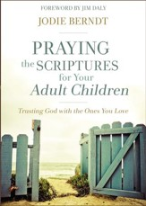 Praying the Scriptures for Your Adult Children: Trusting God with the Ones You Love - eBook