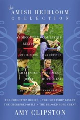 The Amish Heirloom Collection: The Forgotten Recipe, The Courtship Basket, The Cherished Quilt, The Beloved Hope Chest / Digital original - eBook