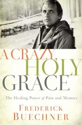A Crazy, Holy Grace: The Healing Power of Pain and Memory - eBook