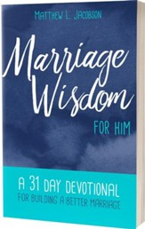 Marriage Wisdom for Him: A 31 Day Devotional for Building a Better Marriage