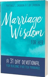 Marriage Wisdom for Her: A 31 Day Devotional for Building a Better Marriage